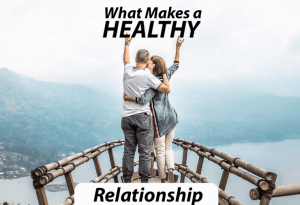 Top 10 Qualities That Make Up a Happy & Healthy Relationship