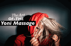 Yoni Massage: What it is and How to do it Right for Orgasms